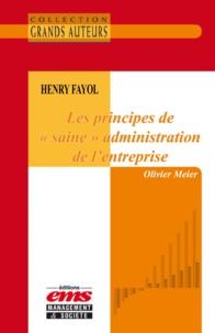 """Olivier Meier - Henry Fayol - Les principes de """"""""saine"""""""" administration de l'entreprise."""