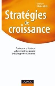 Olivier Meier - Stratégies de croissance - Fusions-acquisitions. Alliances stratégiques. Développement interne.