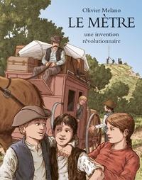 Olivier Melano - Le mètre, une invention révolutionnaire - L'invention du système métrique durant la Révolution française.