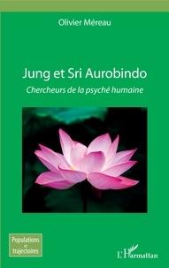 Olivier Méreau - Jung et Sri Aurobindo - Chercheurs de la psyché humaine.