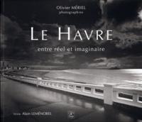 Olivier Mériel et Alain Leménorel - Le Havre entre réel et imaginaire.
