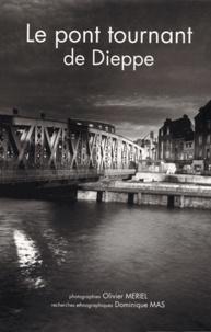 Olivier Mériel et Dominique Mas - Le pont tournant de Dieppe.
