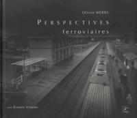 Olivier Mériel et Elisabeth Vedrenne - Perspectives ferroviaires.
