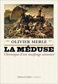 Olivier Merle - La Méduse - Chronique d'un nauffrage annoncé.