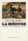 Olivier Merle - La Méduse - Chronique d'un naufrage annoncé.