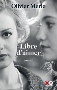 Part de téléchargement de livre Libre d'aimer MOBI 9782374480985 par Olivier Merle