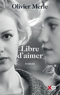 Ebook télécharger un forum gratuit Libre d'aimer en francais  9782374480992 par Olivier Merle