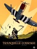 Olivier Merle et Alexandre Tefenkgi - Tranquille courage Tome 1 : .