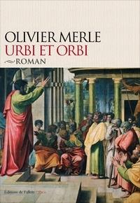 Olivier Merle - Urbi et orbi - Philippe et Barnabé ; Antioche ; Paul ; Agrippa Ier ; Le compromis de Jérusalem ; Le conflit d'Antioche ; Paul, dernier voyage à Jérusalem ; La mort de Jacques le Juste.