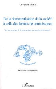 Olivier Meunier - De la démocratisation de la société à celle des formes de connaissance - Vers une ouverture de la forme scolaire aux savoirs socioculturels ?.
