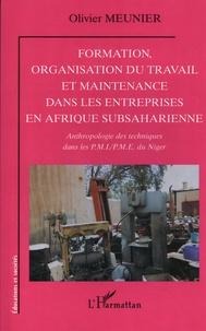 Olivier Meunier - Formation, organisation du travail et maintenance dans les entreprises en Afrique subsaharienne - Anthropologie des techniques dans les PMI/PME du Niger.