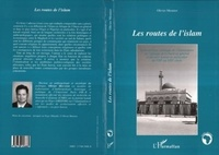 Olivier Meunier - Les routes de l'islam - Anthropologie politique de l'islamisation de l'Afrique de l'Ouest en général et du pays hawsa en particulier du VIIIe au XIXe siècle.