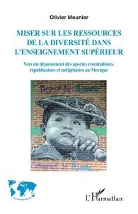 Olivier Meunier - Miser sur les ressources de la diversité de l'enseignement supérieur - Vers un dépassement des apories essentialistes, républicaines et indigénistes au Mexique.