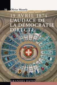 Olivier Meuwly - 19 avril 1874, l'audace de la démocratie directe.