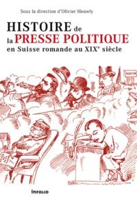 Olivier Meuwly - Histoire de la presse politique en Suisse romande au XIXe siècle.