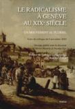 Olivier Meuwly et Nicolas Gex - Le radicalisme à Genève au XIXe siècle - Un mouvement au pluriel.