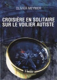Olivier Meynier - Croisière en solitaire sur le voilier autiste.