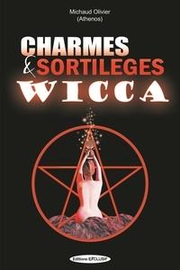 Olivier Michaud - Charmes et Sortilèges Wicca.