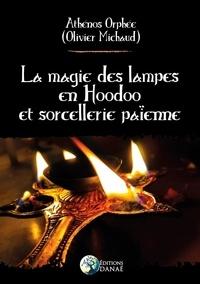 Olivier Michaud - La magie des lampes en Hoodoo et sorcellerie païenne.
