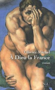 Olivier Michel - A Dieu la France.