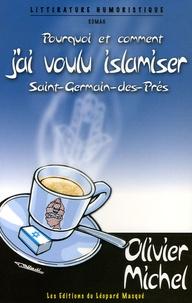 Olivier Michel - Pourquoi et comment j'ai voulu islamiser Saint-Germain-des-Prés.