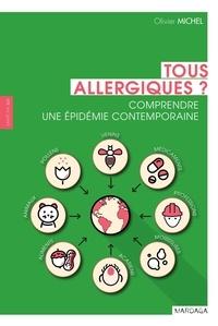 Olivier Michel - Tous allergiques - Comprendre une épidemie contemporaine.