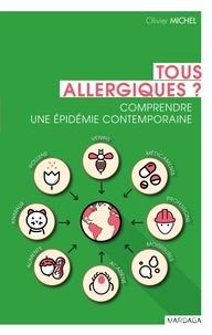 Olivier Michel - Tous allergiques ? - Comprendre une épidémie contemporaine.