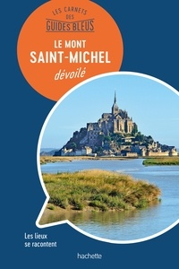 Olivier Mignon - Les carnets des Guides Bleus : Le mont Saint-Michel dévoilé - Les lieux se racontent.