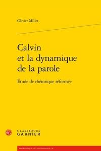 Olivier Millet - Calvin et la dynamique de la parole - Etude de rhétorique réformée.