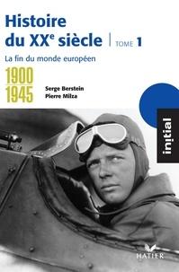 Serge Berstein - Initial - Histoire du XXe siècle tome 1 : La fin du monde européen (1900-1945).