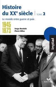 Serge Berstein - Initial - Histoire du XXe siècle tome 2 : Le monde entre guerre et paix (1945-1973).