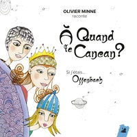 Olivier Minne et Florence Guiraud - A quand le cancan ? - Si j'étais... Offenbach. 1 CD audio