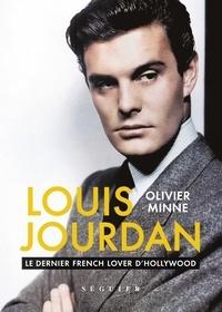 Olivier Minne - Louis Jourdan - Le dernier french lover d'hollywood.