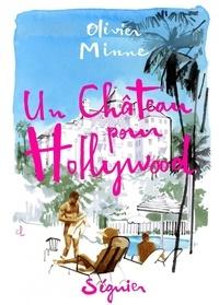 Olivier Minne - Un château pour Hollywood.