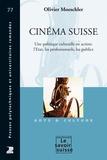 Olivier Moeschler - Cinéma suisse - Une politique culturelle en action : l'Etat, les professionnels, les publics.