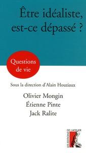 Olivier Mongin et Etienne Pinte - Etre idéaliste, est-ce dépassé ?.