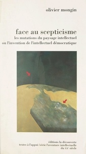 Olivier Mongin et Thierry Paquot - Face au scepticisme (1976-1993) - Les mutations du paysage intellectuel ou l'invention de l'intellectuel démocratique.