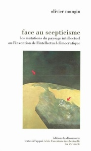 Olivier Mongin - Face au scepticisme - Les mutations du paysage intellectuel ou l'invention de l'intellectuel démocratique.