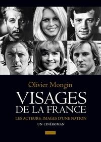 Olivier Mongin - Visages de la France - Les acteurs, images d'une nation. Un cinéroman.