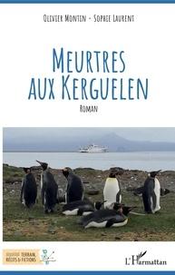 Olivier Montin et Sophie Laurent - Meurtres aux Kerguelen.