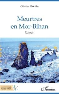 Olivier Montin - Meurtres en Mor-Bihan.