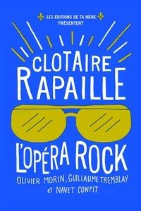 Olivier Morin et Guillaume Tremblay - Clotaire Rapaille : l'Opéra Rock.