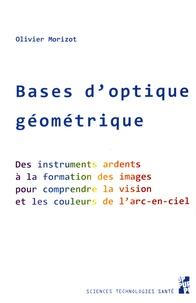 Bases doptique géométrique - Des instruments ardents à la formation des images pour comprendre la vision et les couleurs de larc-en-ciel.pdf