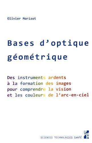 Olivier Morizot - Bases d'optique géométrique - Des instruments ardents à la formation des images pour comprendre la vision et les couleurs de l'arc-en-ciel.