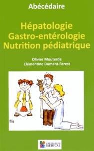 Olivier Mouterde et Clémentine Dumant-Forest - Abécédaire d'hépatologie, de gastro-entérologie et de nutrition pédiatrique.