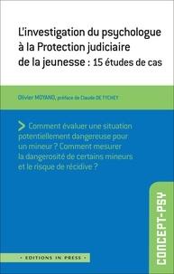 Olivier Moyano - L'investigation du psychologue à la Protection judiciaire de la jeunesse - 15 études de cas.