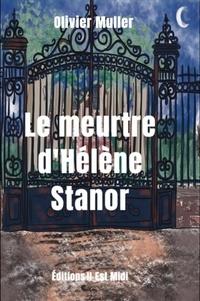 Olivier Muller - Le meurtre d'Hélène Stanor.