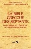 Olivier Munnich et Gilles Dorival - La bible grecque des septante - Du judaïsme hellénistique au christianisme ancien.