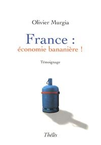 """Olivier Murgia - France : économie """"bananière"""" !."""