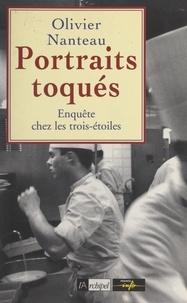 Olivier Nanteau - Portraits toqués - Enquête chez les trois-étoiles.
